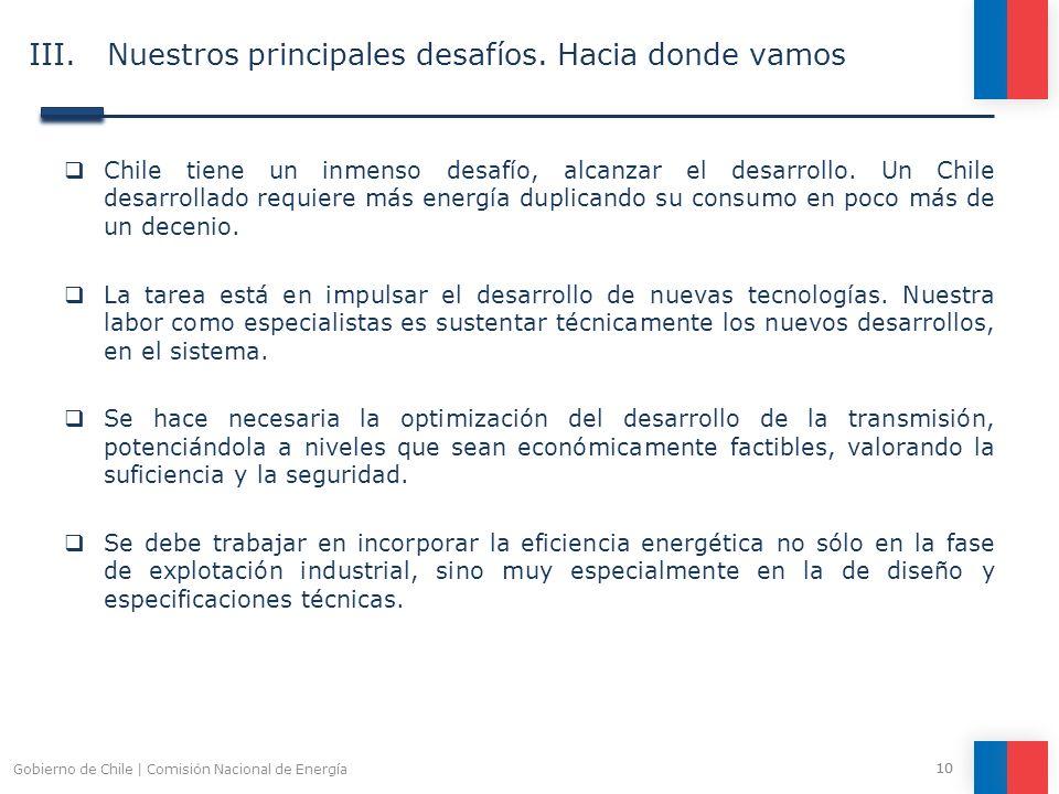 III. Nuestros principales desafíos. Hacia donde vamos Chile tiene un inmenso desafío, alcanzar el desarrollo. Un Chile desarrollado requiere más energ