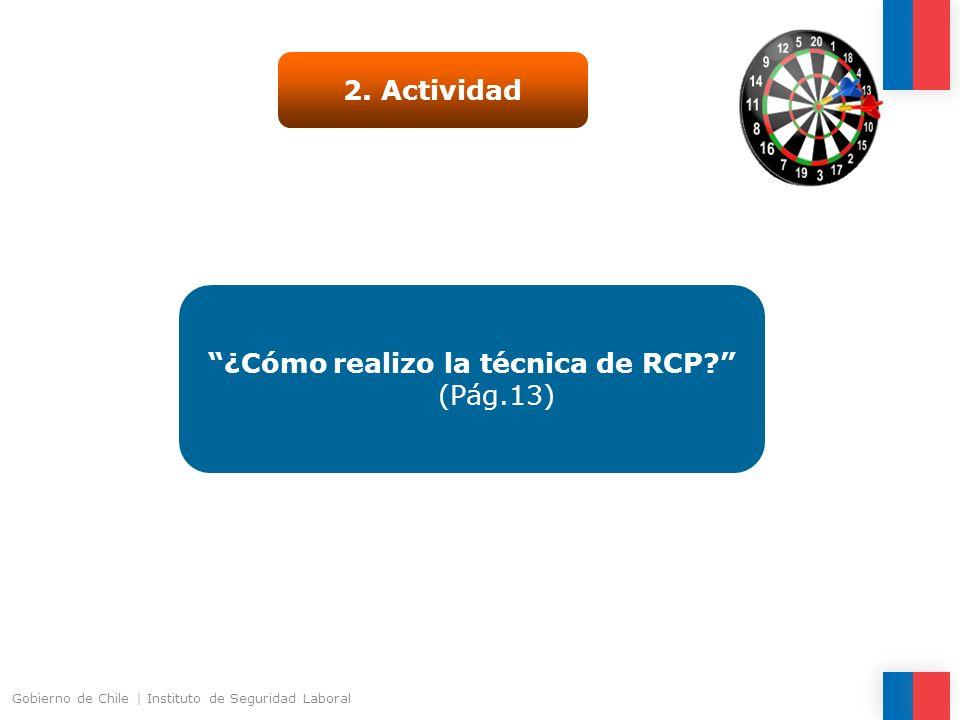 ¿Cómo realizo la técnica de RCP? (Pág.13) 2. Actividad Gobierno de Chile | Instituto de Seguridad Laboral