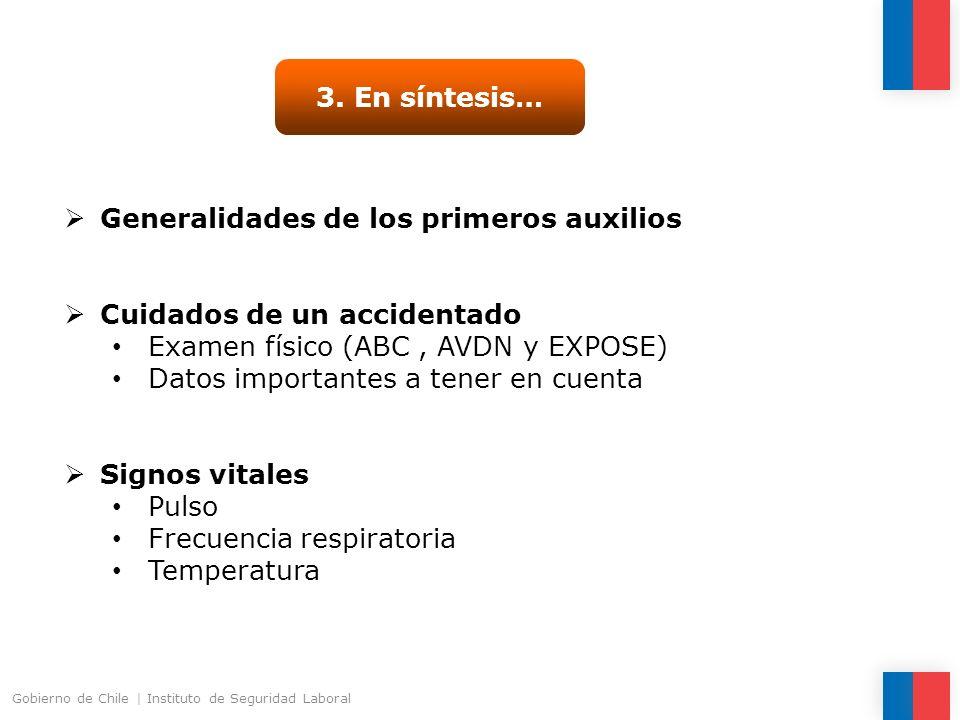 3. En síntesis… Generalidades de los primeros auxilios Cuidados de un accidentado Examen físico (ABC, AVDN y EXPOSE) Datos importantes a tener en cuen