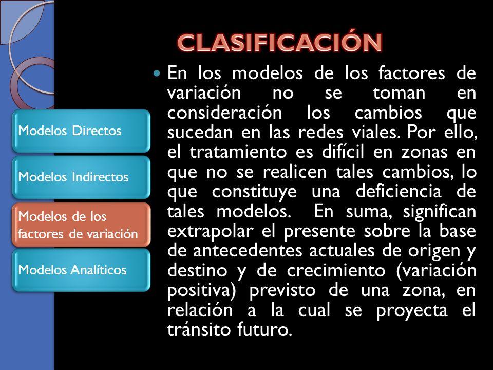 En los modelos de los factores de variación no se toman en consideración los cambios que sucedan en las redes viales.