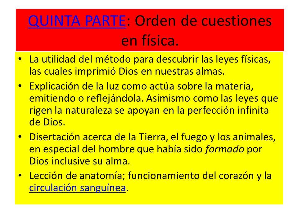 QUINTA PARTEQUINTA PARTE: Orden de cuestiones en física. La utilidad del método para descubrir las leyes físicas, las cuales imprimió Dios en nuestras
