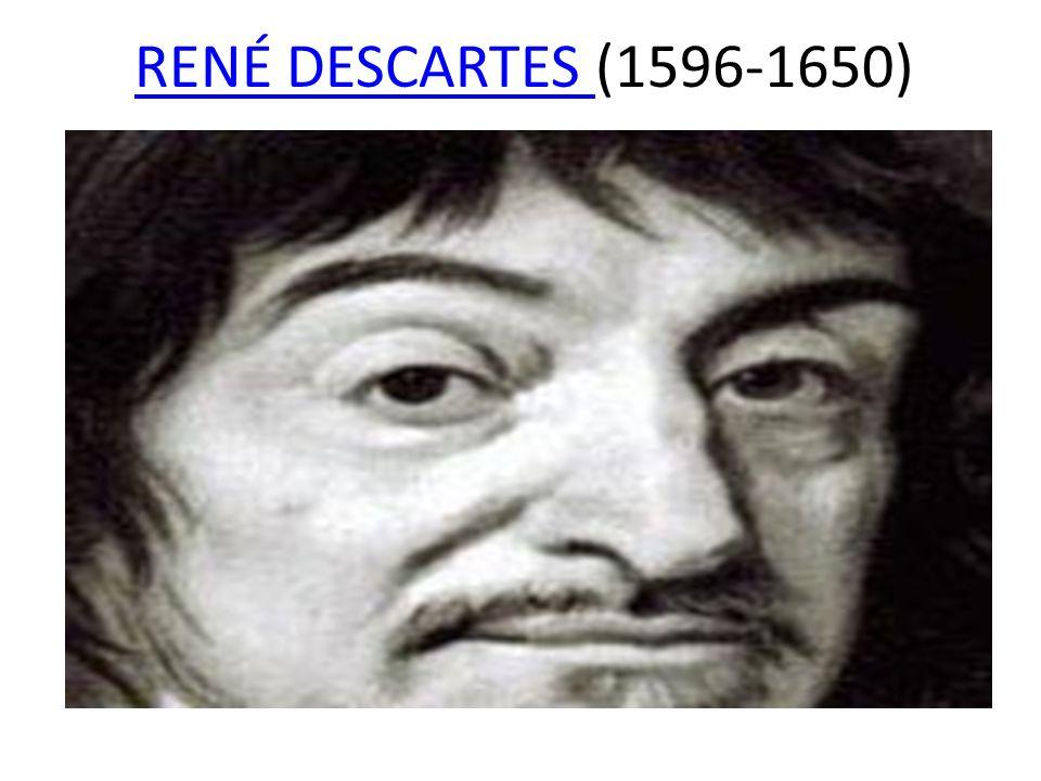 RENÉ DESCARTES RENÉ DESCARTES (1596-1650) Nace el 31 de marzo de 1596 en La Haya (Turena). Perteneciente ala pequeña nobleza, su padre le envió al col