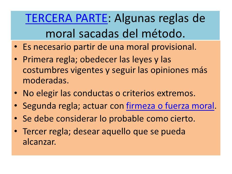 TERCERA PARTETERCERA PARTE: Algunas reglas de moral sacadas del método. Es necesario partir de una moral provisional. Primera regla; obedecer las leye