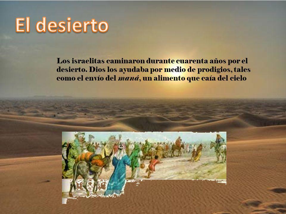 Los israelitas caminaron durante cuarenta años por el desierto. Dios los ayudaba por medio de prodigios, tales como el envío del maná, un alimento que