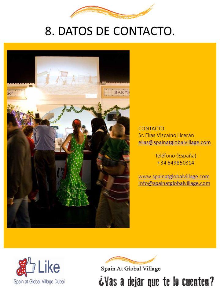 8. DATOS DE CONTACTO. CONTACTO. Sr. Elías Vizcaíno Licerán elias@spainatglobalvillage.com Teléfono (España) +34 649850314 www.spainatglobalvillage.com
