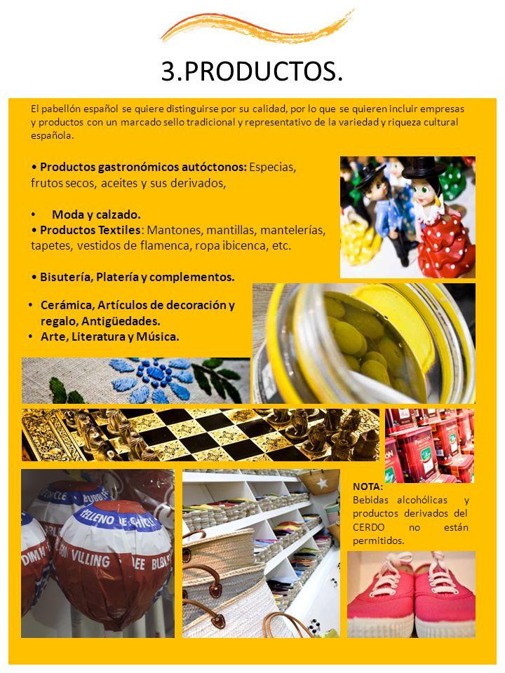 3.PRODUCTOS. El pabellón español se quiere distinguirse por su calidad, por lo que se quieren incluir empresas y productos con un marcado sello tradic