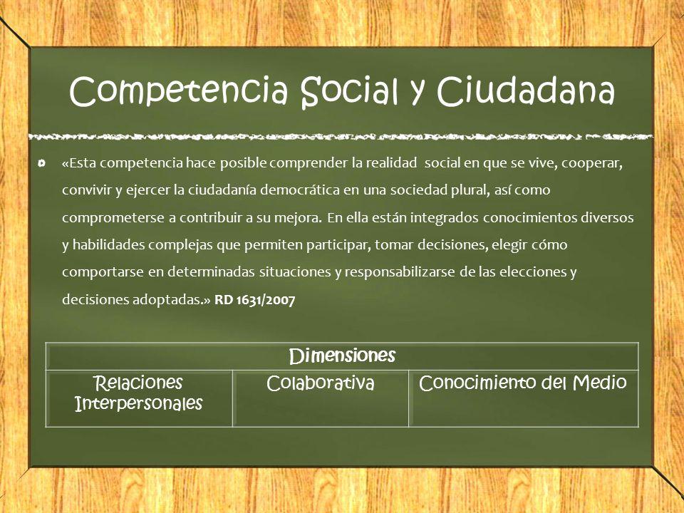 Competencia Social y Ciudadana «Esta competencia hace posible comprender la realidad social en que se vive, cooperar, convivir y ejercer la ciudadanía