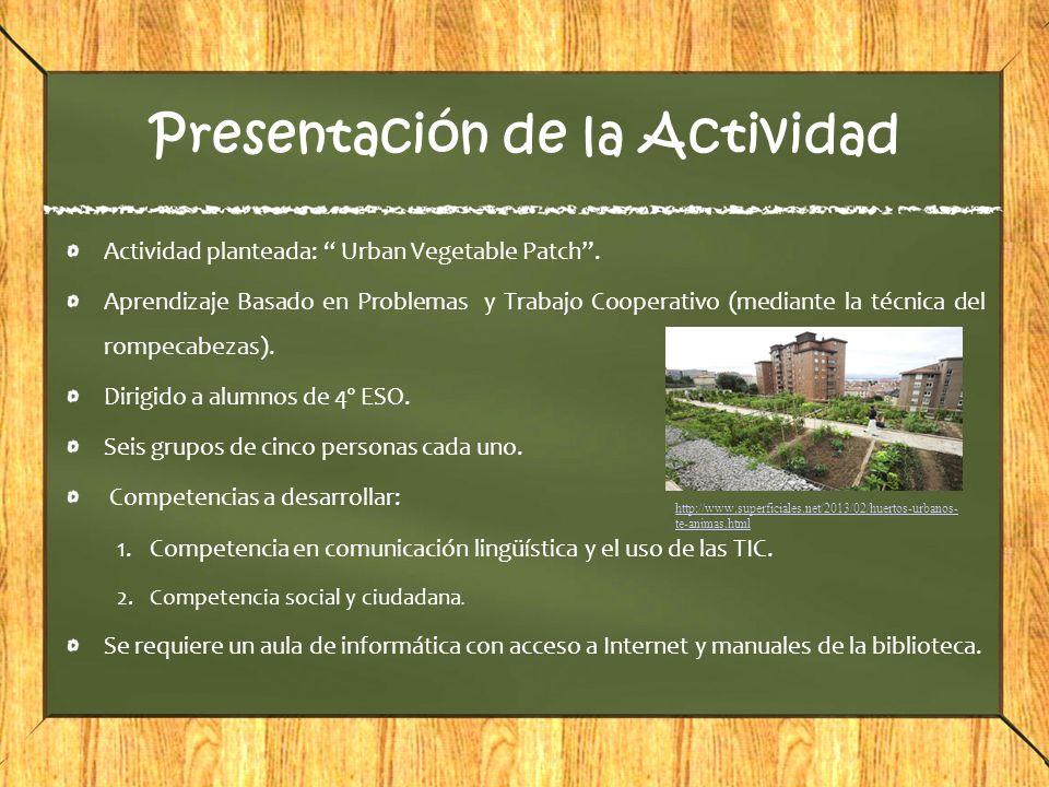 Presentación de la Actividad Actividad planteada: Urban Vegetable Patch. Aprendizaje Basado en Problemas y Trabajo Cooperativo (mediante la técnica de