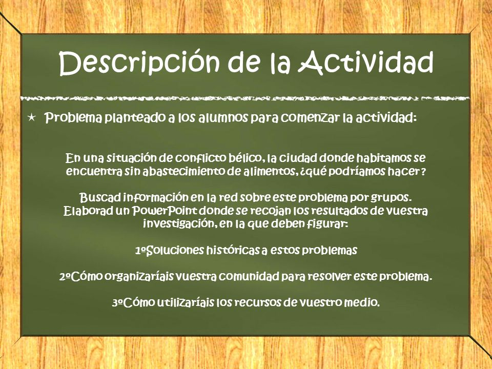 Descripción de la Actividad Problema planteado a los alumnos para comenzar la actividad: En una situación de conflicto bélico, la ciudad donde habitam