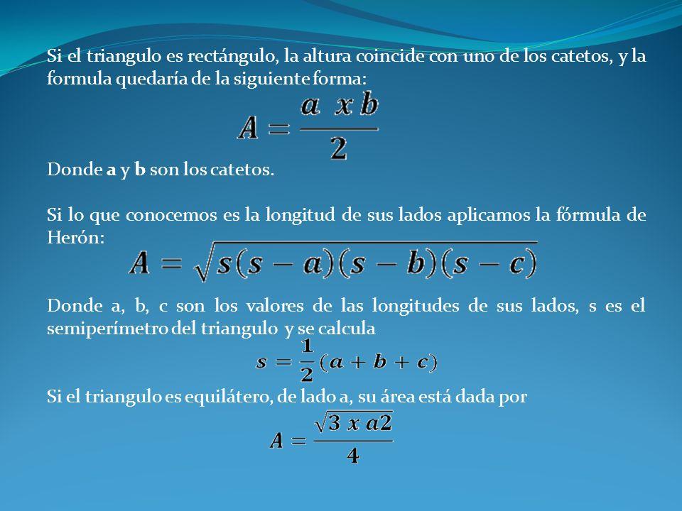 Si el triangulo es rectángulo, la altura coincide con uno de los catetos, y la formula quedaría de la siguiente forma: Donde a y b son los catetos. Si