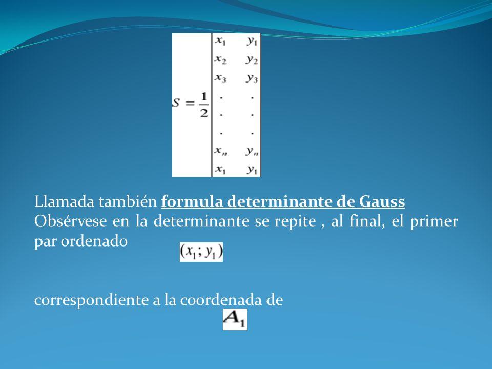 Llamada también formula determinante de Gauss Obsérvese en la determinante se repite, al final, el primer par ordenado correspondiente a la coordenada