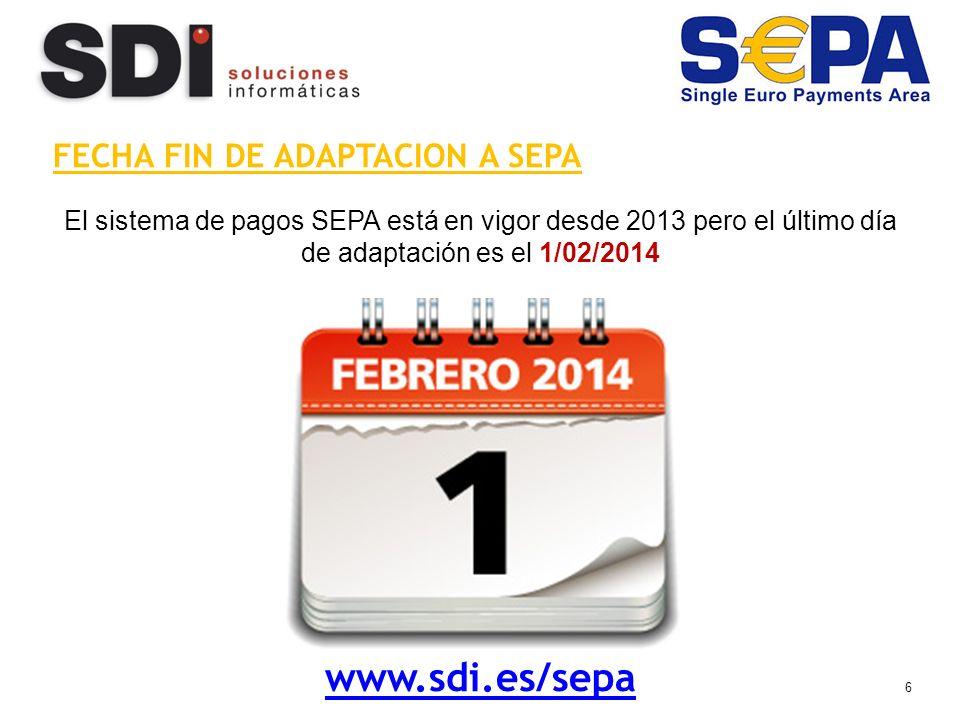 6 FECHA FIN DE ADAPTACION A SEPA El sistema de pagos SEPA está en vigor desde 2013 pero el último día de adaptación es el 1/02/2014 www.sdi.es/sepa