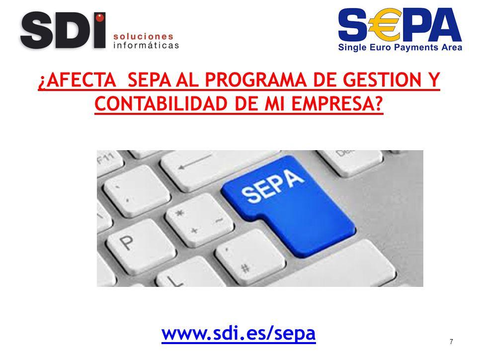7 ¿AFECTA SEPA AL PROGRAMA DE GESTION Y CONTABILIDAD DE MI EMPRESA www.sdi.es/sepa