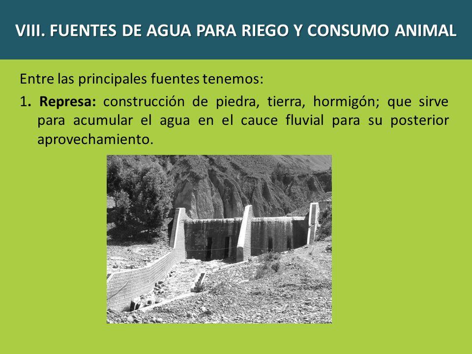 Entre las principales fuentes tenemos: 1. Represa: construcción de piedra, tierra, hormigón; que sirve para acumular el agua en el cauce fluvial para