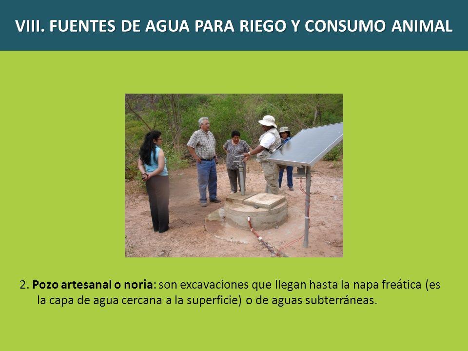 2. Pozo artesanal o noria: son excavaciones que llegan hasta la napa freática (es la capa de agua cercana a la superficie) o de aguas subterráneas. VI