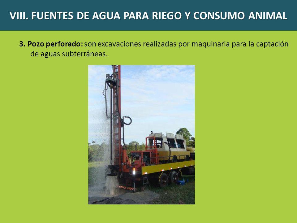 3. Pozo perforado: son excavaciones realizadas por maquinaria para la captación de aguas subterráneas. VIII. FUENTES DE AGUA PARA RIEGO Y CONSUMO ANIM