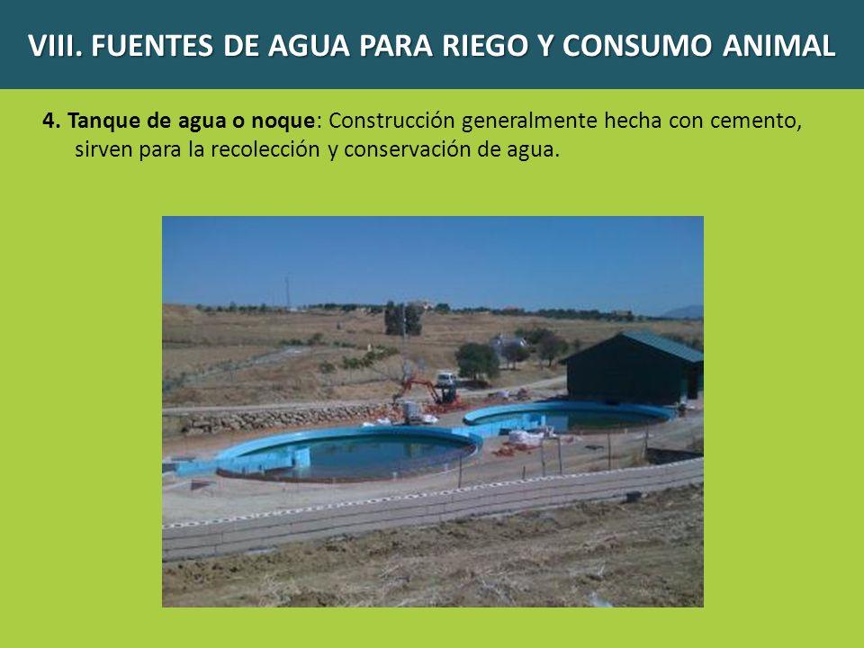 4. Tanque de agua o noque: Construcción generalmente hecha con cemento, sirven para la recolección y conservación de agua. VIII. FUENTES DE AGUA PARA