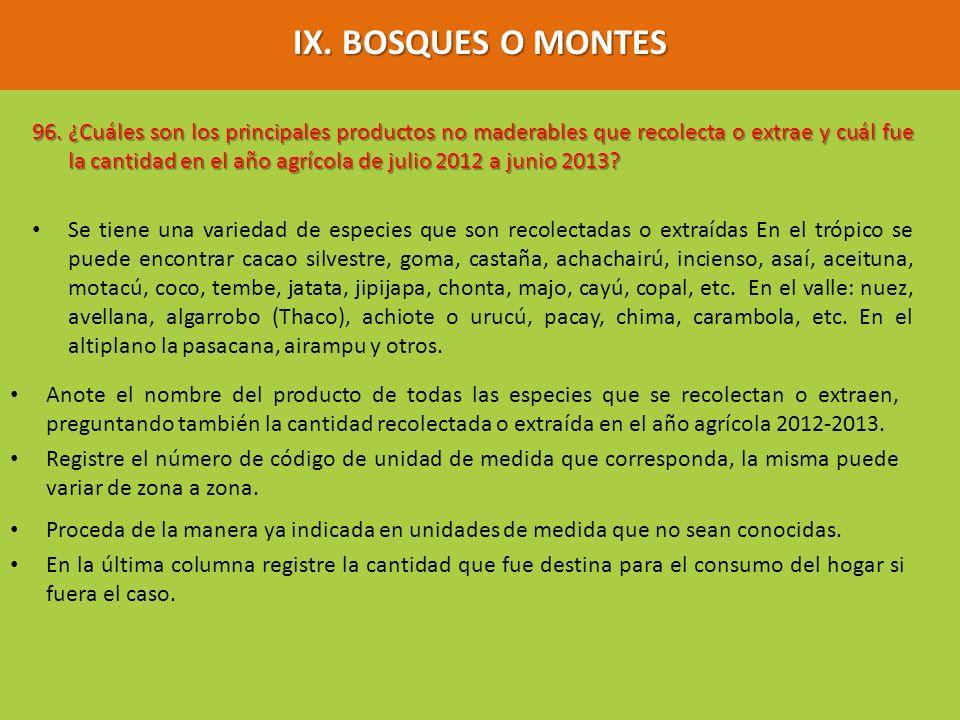 IX. BOSQUES O MONTES 96. ¿Cuáles son los principales productos no maderables que recolecta o extrae y cuál fue la cantidad en el año agrícola de julio