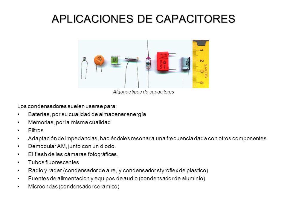 APLICACIONES DE CAPACITORES Algunos tipos de capacitores Los condensadores suelen usarse para: Baterías, por su cualidad de almacenar energía Memorias