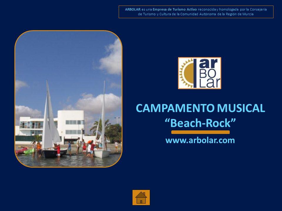 CAMPAMENTO MUSICAL Beach-Rock www.arbolar.com Empresa de Turismo Activo ARBOLAR es una Empresa de Turismo Activo reconocida y homologada por la Consejería de Turismo y Cultura de la Comunidad Autónoma de la Región de Murcia