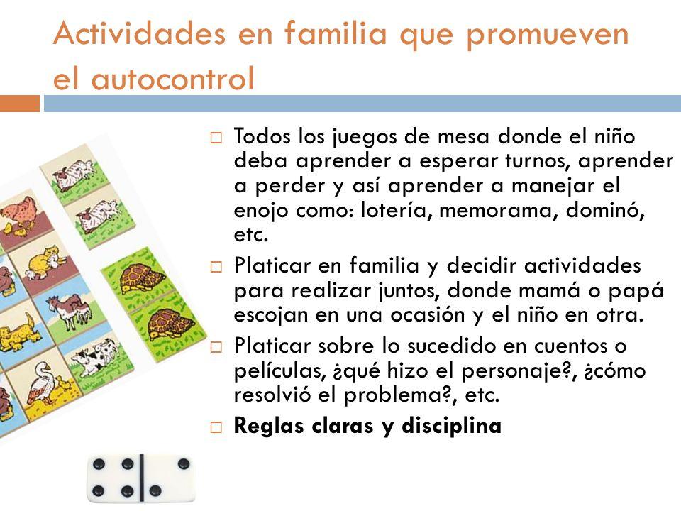 Actividades en familia que promueven el autocontrol Todos los juegos de mesa donde el niño deba aprender a esperar turnos, aprender a perder y así apr