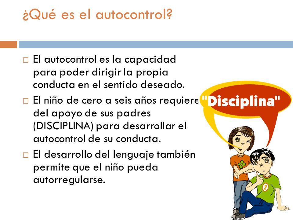 Desarrollo del autocontrol El niño pequeño primero aprende a subordinar motivos, por ejemplo, que si quiere jugar debe primero hacer su tarea.