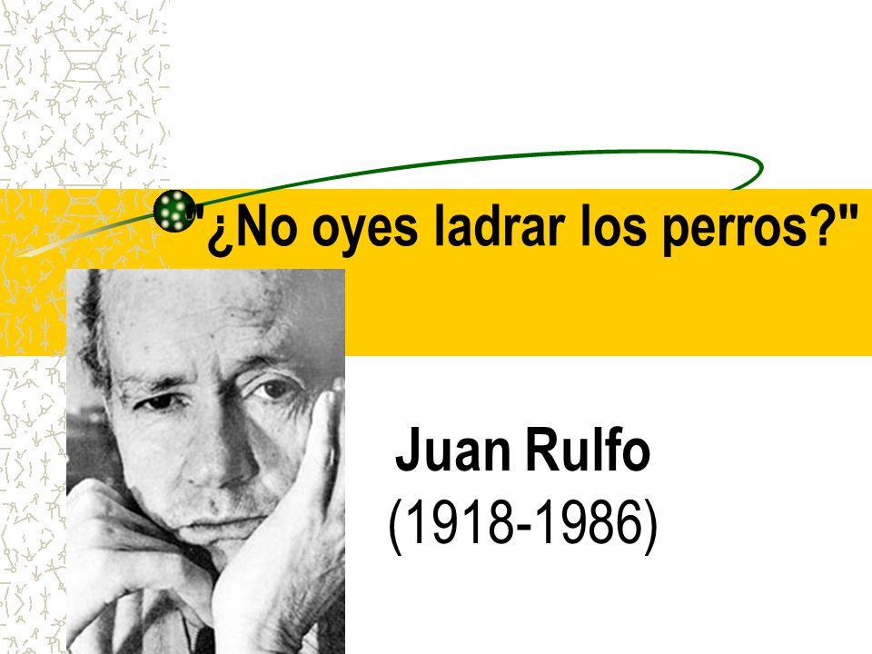 ¿No oyes ladrar los perros? Juan Rulfo (1918-1986)