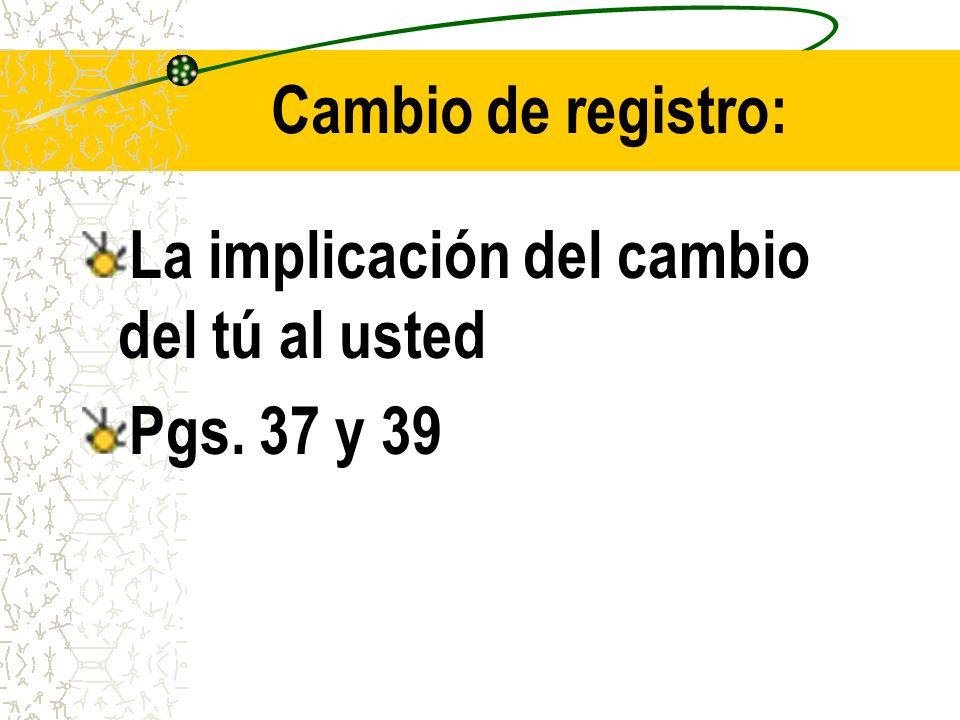 Cambio de registro: La implicación del cambio del tú al usted Pgs. 37 y 39