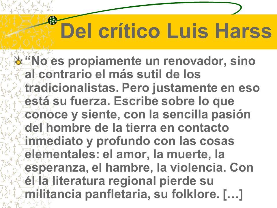 Del crítico Luis Harss No es propiamente un renovador, sino al contrario el más sutil de los tradicionalistas.