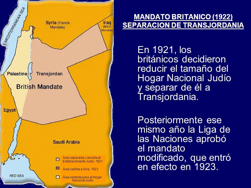 MANDATO BRITANICO (1922) SEPARACION DE TRANSJORDANIA En 1921, los británicos decidieron reducir el tamaño del Hogar Nacional Judío y separar de él a T