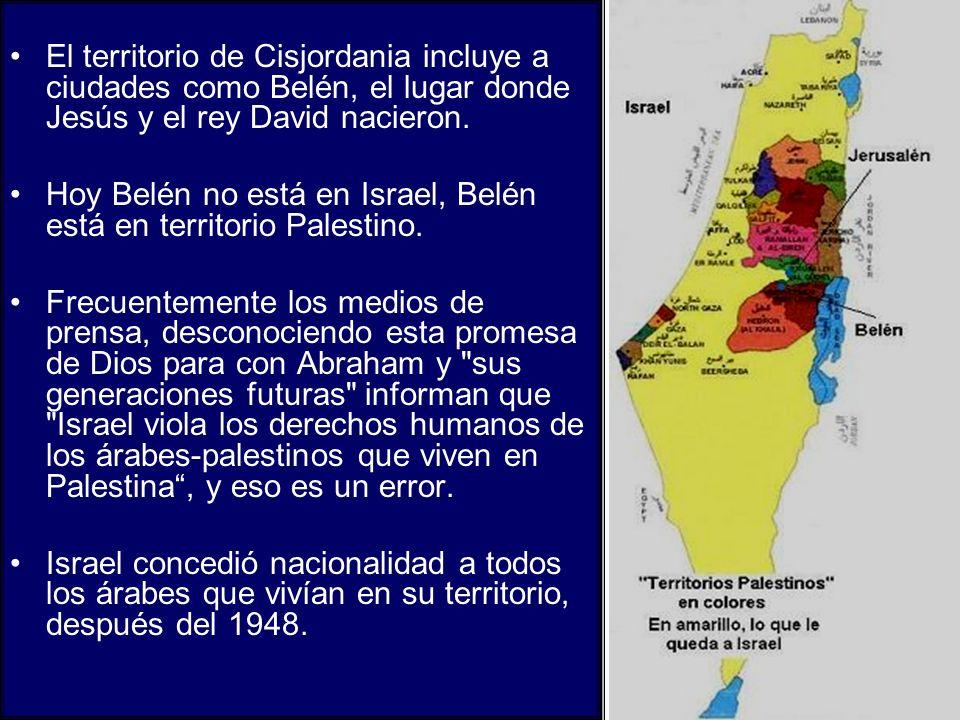 El territorio de Cisjordania incluye a ciudades como Belén, el lugar donde Jesús y el rey David nacieron. Hoy Belén no está en Israel, Belén está en t