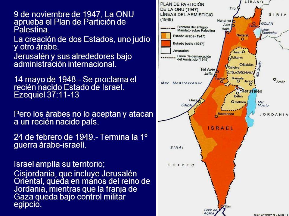 9 de noviembre de 1947, La ONU aprueba el Plan de Partición de Palestina. La creación de dos Estados, uno judío y otro árabe. Jerusalén y sus alrededo