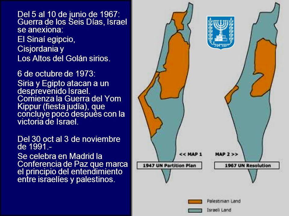 Del 5 al 10 de junio de 1967: Guerra de los Seis Días, Israel se anexiona: El Sinaí egipcio, Cisjordania y Los Altos del Golán sirios. 6 de octubre de