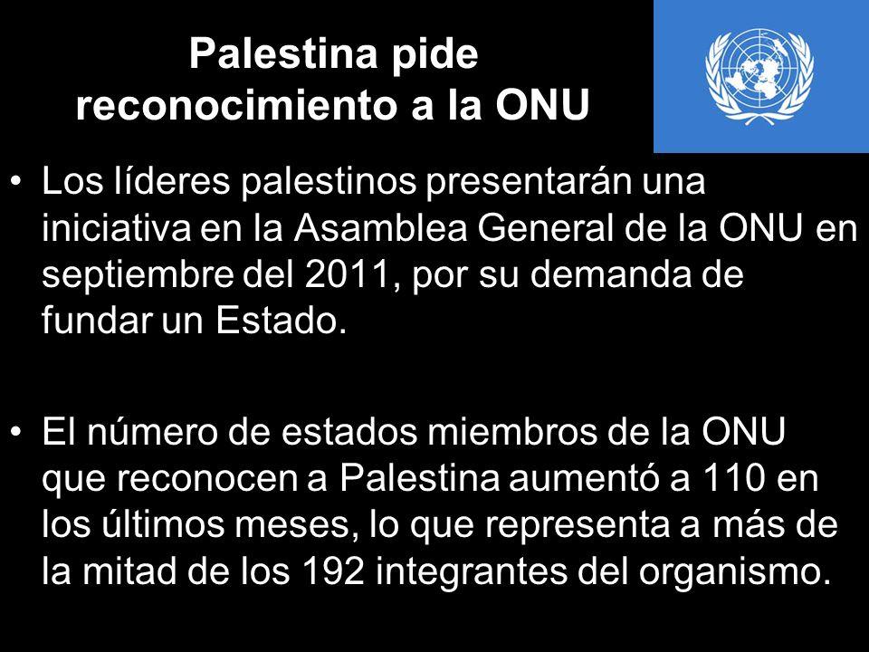 Palestina pide reconocimiento a la ONU Los líderes palestinos presentarán una iniciativa en la Asamblea General de la ONU en septiembre del 2011, por