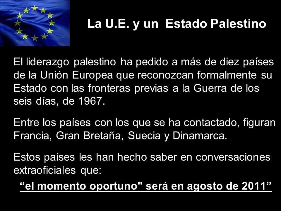La U.E. y un Estado Palestino El liderazgo palestino ha pedido a más de diez países de la Unión Europea que reconozcan formalmente su Estado con las f