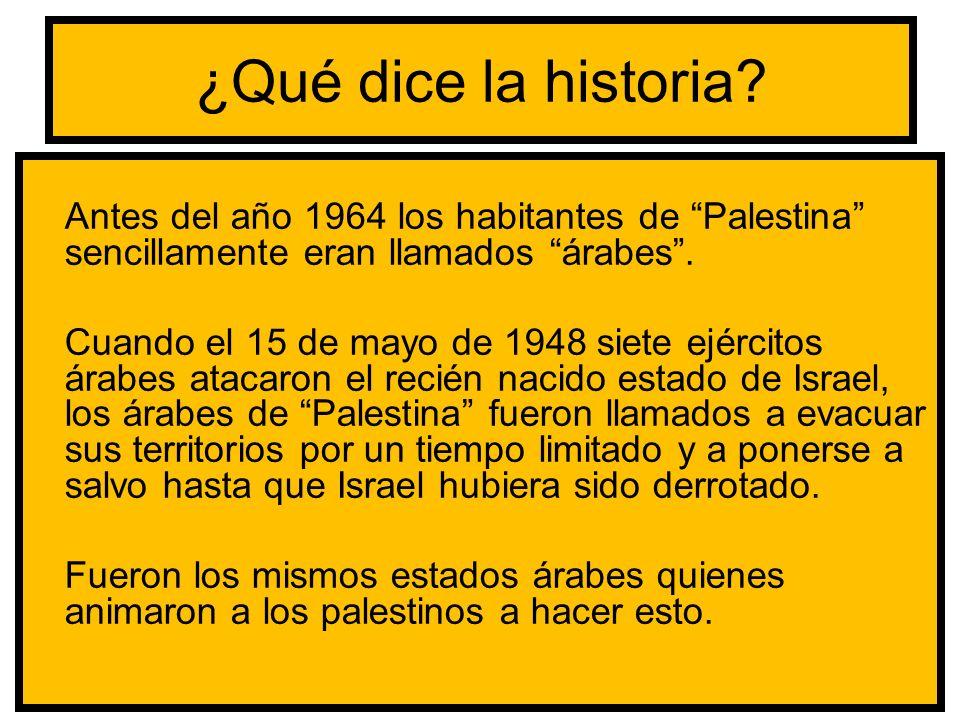 ¿Qué dice la historia? Antes del año 1964 los habitantes de Palestina sencillamente eran llamados árabes. Cuando el 15 de mayo de 1948 siete ejércitos