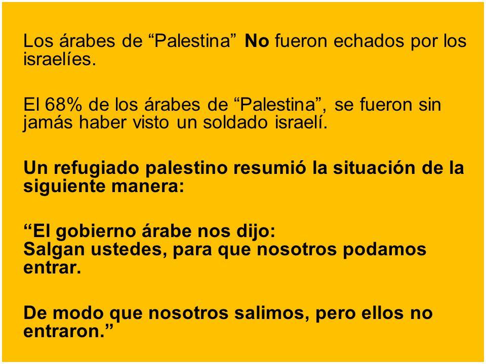 Los árabes de Palestina No fueron echados por los israelíes. El 68% de los árabes de Palestina, se fueron sin jamás haber visto un soldado israelí. Un