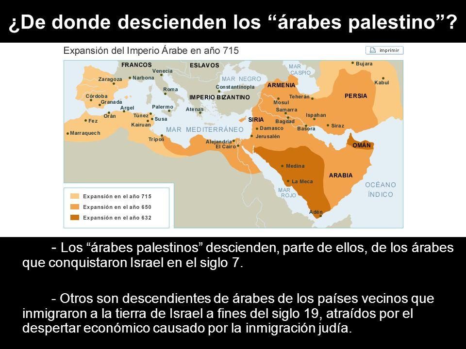 ¿De donde descienden los árabes palestino? - Los árabes palestinos descienden, parte de ellos, de los árabes que conquistaron Israel en el siglo 7. -