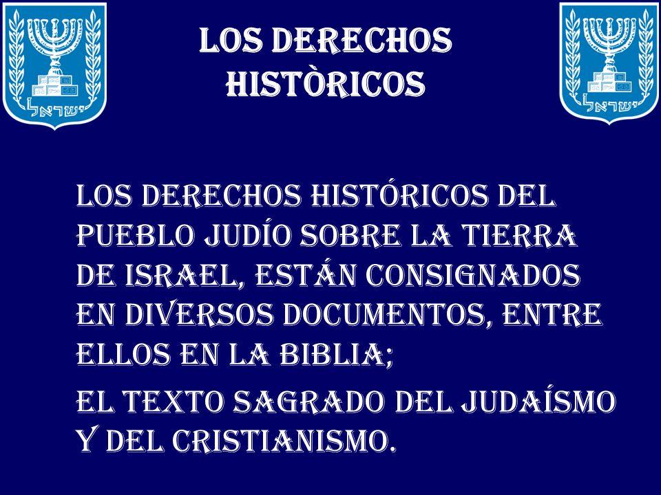 LOS DERECHOS HISTÒRICOS Los derechos históricos del pueblo Judío sobre la Tierra de Israel, están consignados en diversos documentos, entre ellos en l