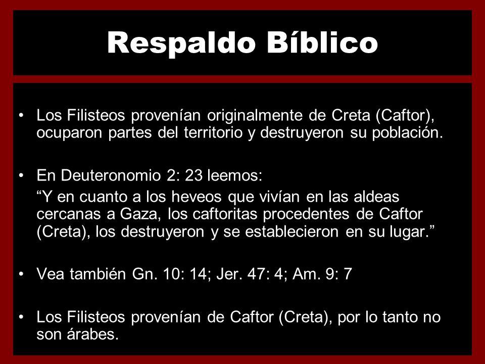 Respaldo Bíblico Los Filisteos provenían originalmente de Creta (Caftor), ocuparon partes del territorio y destruyeron su población. En Deuteronomio 2