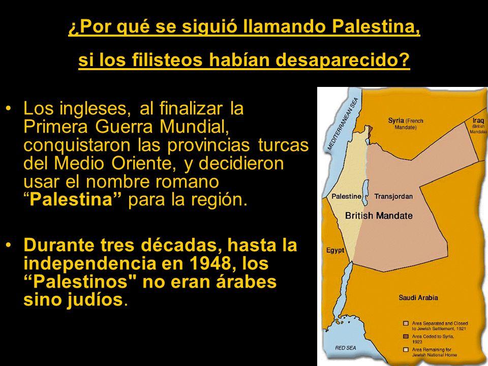 ¿Por qué se siguió llamando Palestina, si los filisteos habían desaparecido? Los ingleses, al finalizar la Primera Guerra Mundial, conquistaron las pr
