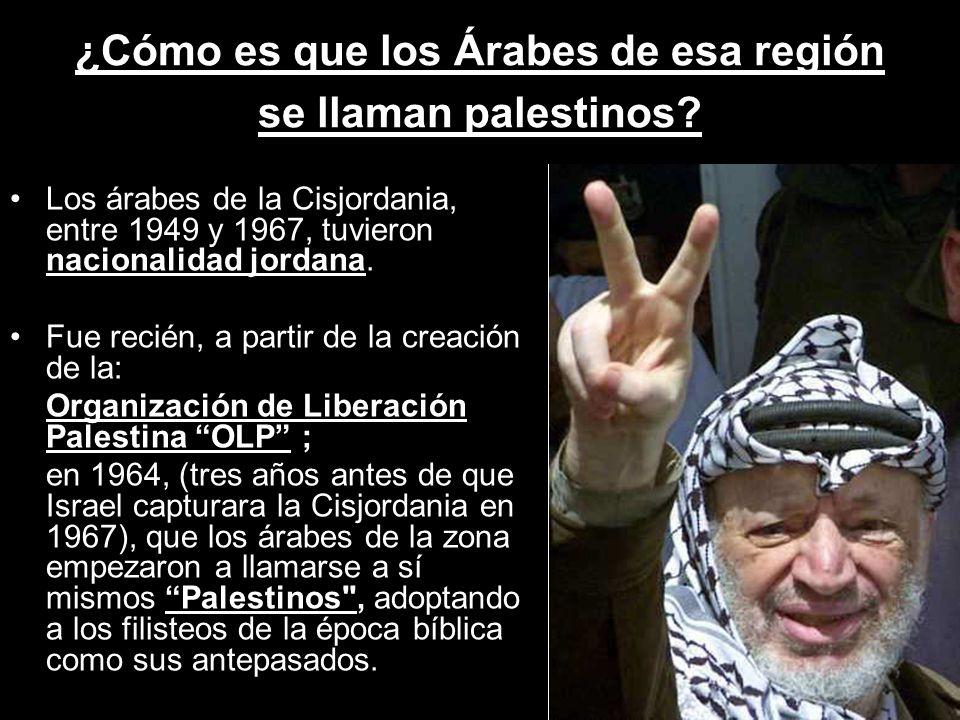 ¿Cómo es que los Árabes de esa región se llaman palestinos? Los árabes de la Cisjordania, entre 1949 y 1967, tuvieron nacionalidad jordana. Fue recién