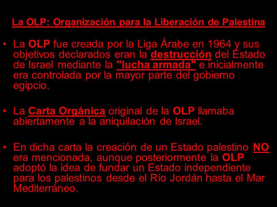 La OLP: Organización para la Liberación de Palestina La OLP fue creada por la Liga Árabe en 1964 y sus objetivos declarados eran la destrucción del Es
