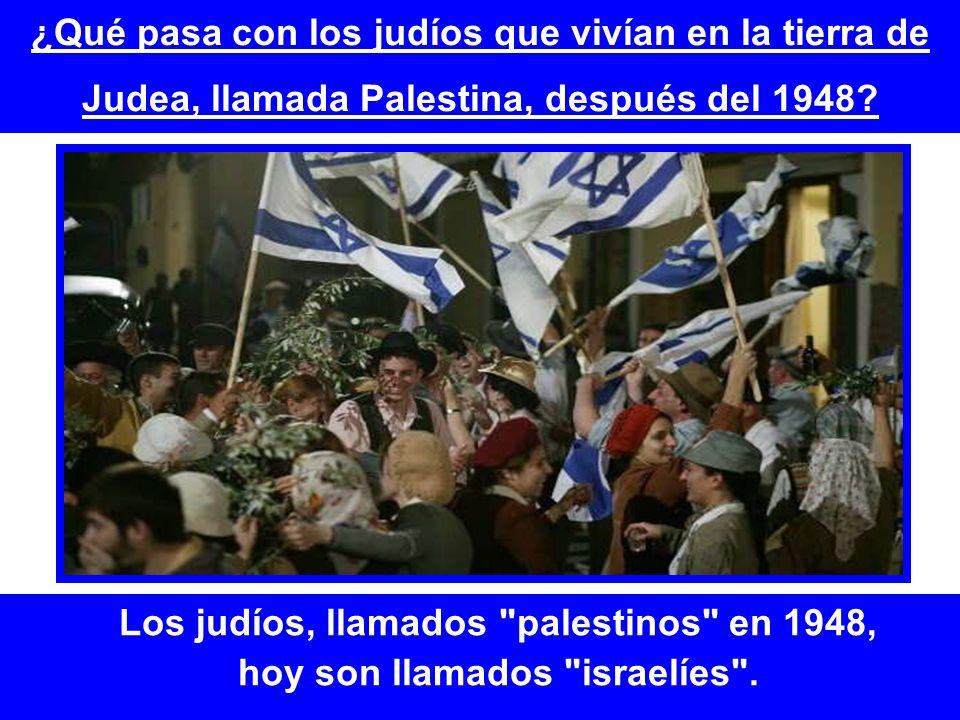 ¿Qué pasa con los judíos que vivían en la tierra de Judea, llamada Palestina, después del 1948? Los judíos, llamados