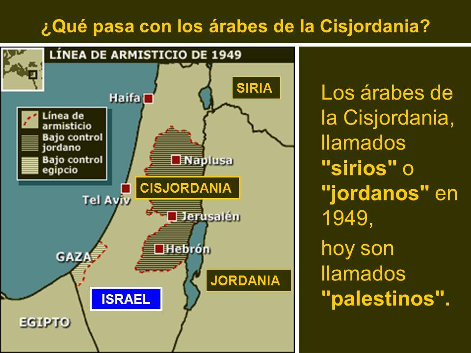 ¿Qué pasa con los árabes de la Cisjordania? Los árabes de la Cisjordania, llamados
