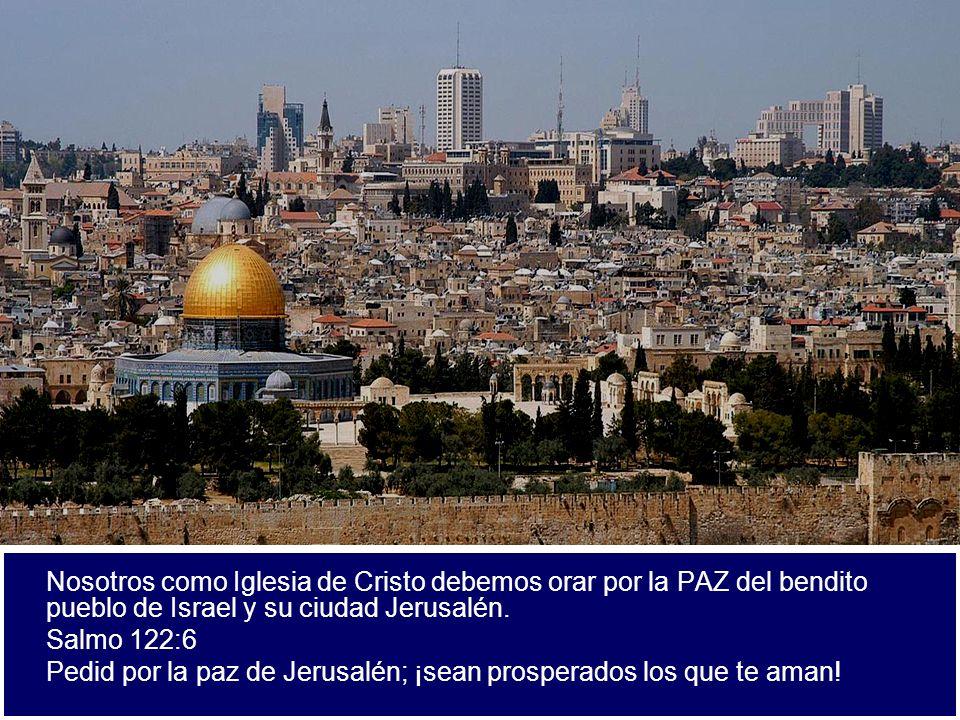 Nosotros como Iglesia de Cristo debemos orar por la PAZ del bendito pueblo de Israel y su ciudad Jerusalén. Salmo 122:6 Pedid por la paz de Jerusalén;