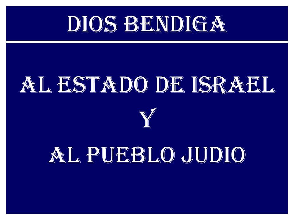 DIOS BENDIGA AL ESTADO DE ISRAEL Y AL PUEBLO JUDIO