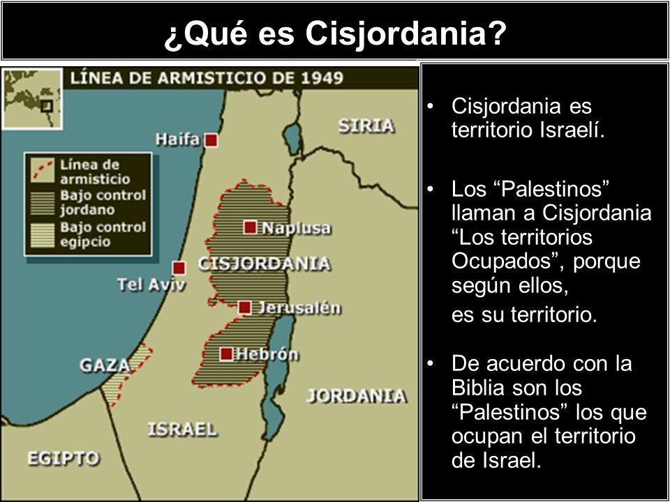 ¿Qué es Cisjordania? Cisjordania es territorio Israelí. Los Palestinos llaman a Cisjordania Los territorios Ocupados, porque según ellos, es su territ