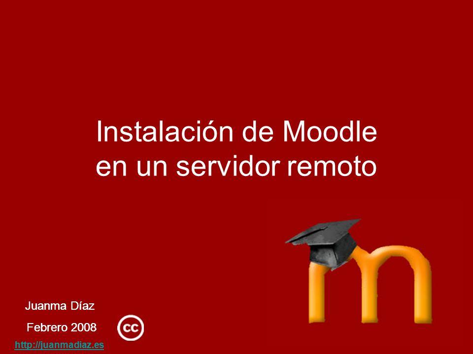 Juanma Díaz Febrero 2008 http://juanmadiaz.es Instalación de Moodle en un servidor remoto Juanma Díaz Febrero 2008 http://juanmadiaz.es
