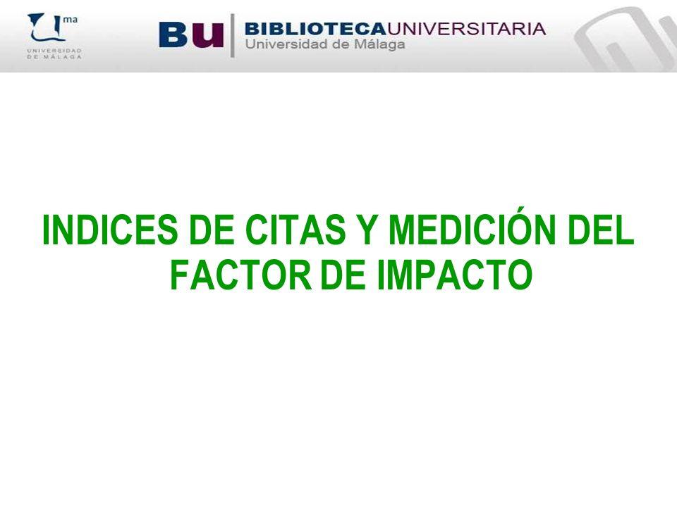 INDICES DE CITAS Y MEDICIÓN DEL FACTOR DE IMPACTO